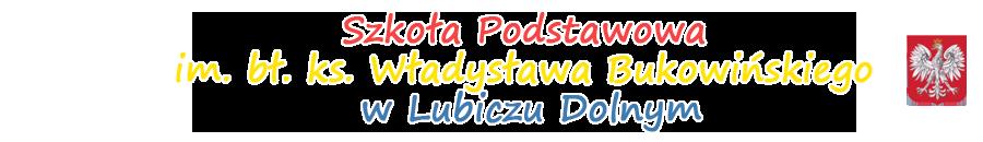 Szkoła Podstawowa im. bł. ks. Władysława Bukowińskiego w Lubiczu Dolnym